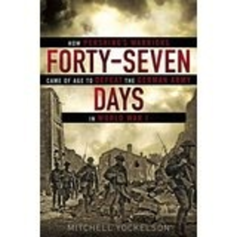 Forty-Seven Days: How Pershing's Warriors Came of Age to Defeat the German Army in World War I (Vintage)
