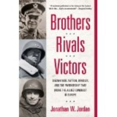 Brothers, Rivals, Victors: Eisenhower, Patton, Bradley