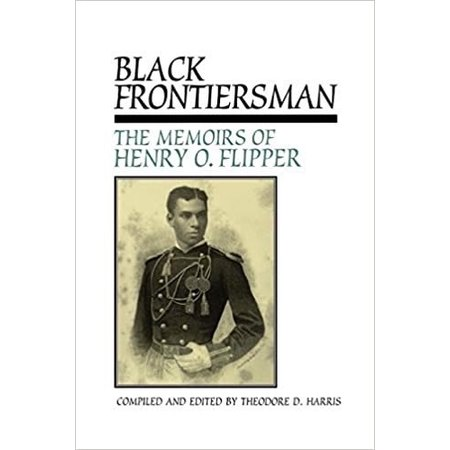 Black Frontiersman: The Memoirs of Henry O. Flipper, First Black Graduate of West Point