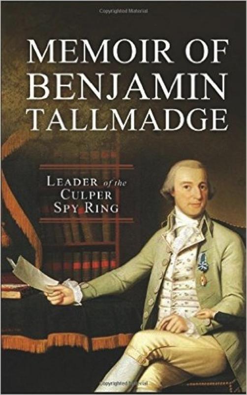 Memoir of Benjamin Tallmadge (Leader of the Culper Spy Ring)
