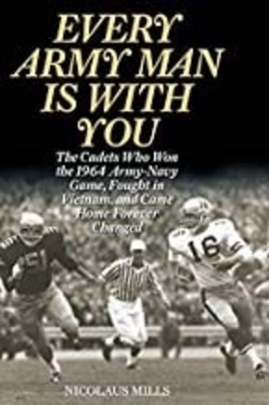 Every Army Man is with You: the Cadets Who Won the1964 Army-Navy Game, Fought in Vietnam, and Came Home Forever  Changed