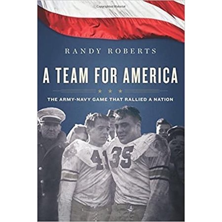 A Team For America : The Army-Navy Game that Rallied a Nation At War