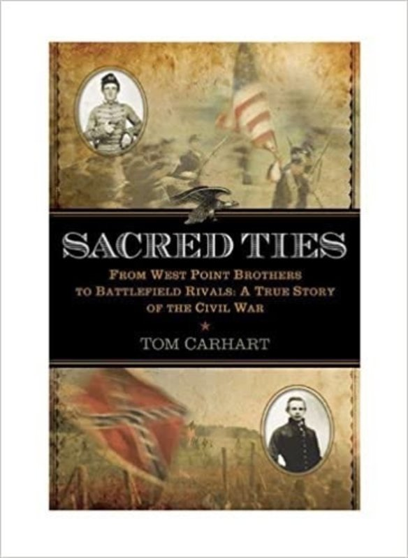 Sacred Ties: From West Point Brothers to Battlefield Rivals: A True Story of the Civil War