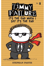 Candlewick Timmy Failure: It's The End When I Say It's The End