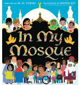 Harper Collins Canada Ltd In My Mosque  By M. O. Yuksel   Illustrated by Hatem Aly