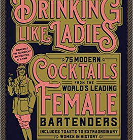 Drinking Like Ladies: 75 Modern Cocktails Book