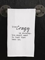 Your Crazy is Showing Tea Towel