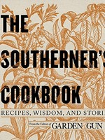 The Southerner's Cookbook: Recipes, Wisdom, and Stories (Garden & Gun Books)