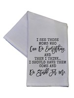 I See Those Moms Who Can Do Everything Kitchen Towel 16x24