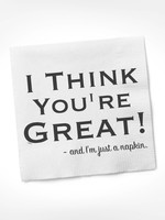 I Think You're Great - And I'm Just A COCKTAIL NAPKIN
