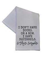 I Have Squirrels Tea Towel