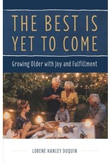 BEST IS YET TO COME:GROWING OLDER W/JOY & FULFILLMENT
