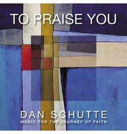 To Praise You CD - Dan Schutte