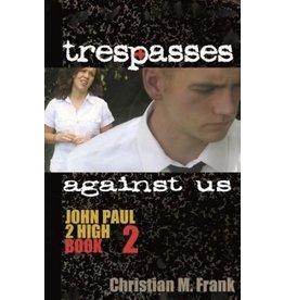 Trespasses Against Us  (John Paul II High Book 2)