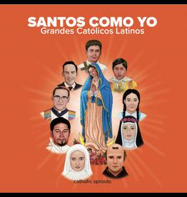 Santos Como Yo: Grandes Catolicos Latinos