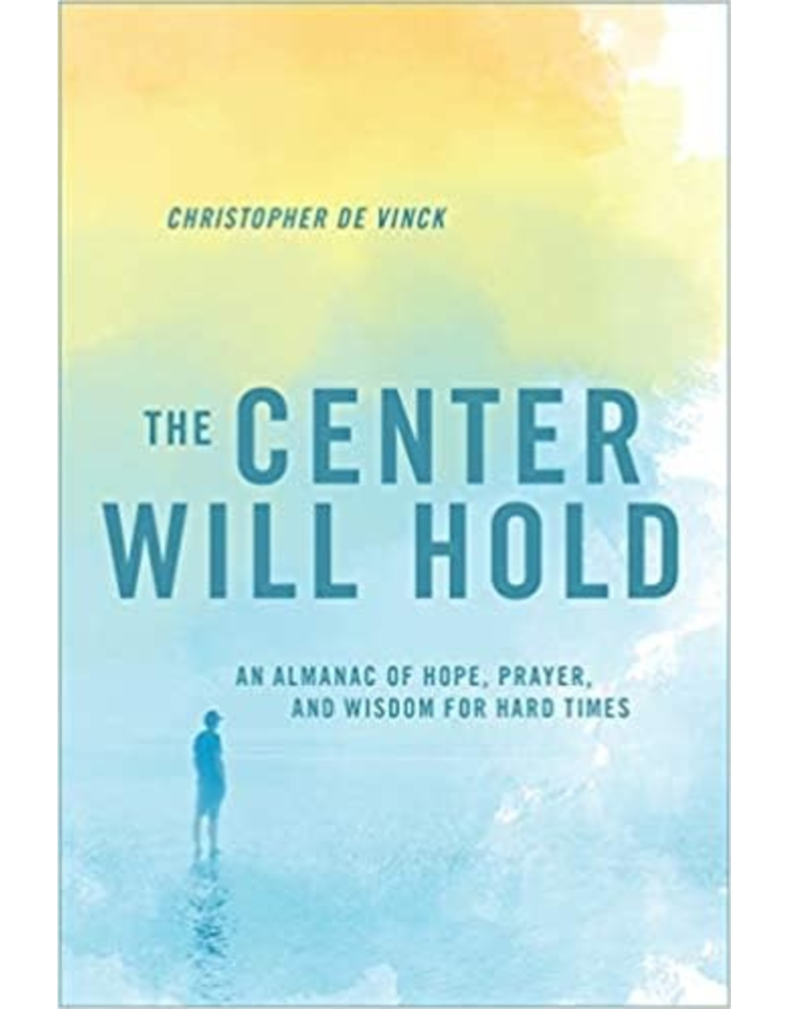 The Center Will Hold: An Almanac of Hope, Prayer, & Wisdom for Hard Times