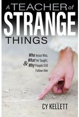 A Teacher of Strange Things: Who Jesus Was, What He Taught, & Why People Still Follow Him