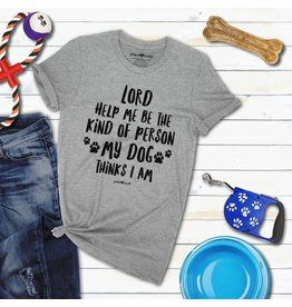 Adult Shirt - Lord, Help me be the Kind of Person my Dog Thinks I Am