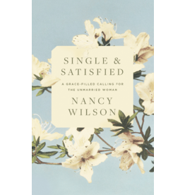 Single and Satisfied: A Grace-Filled Calling for the Unmarried Woman (NANCY WILSON)