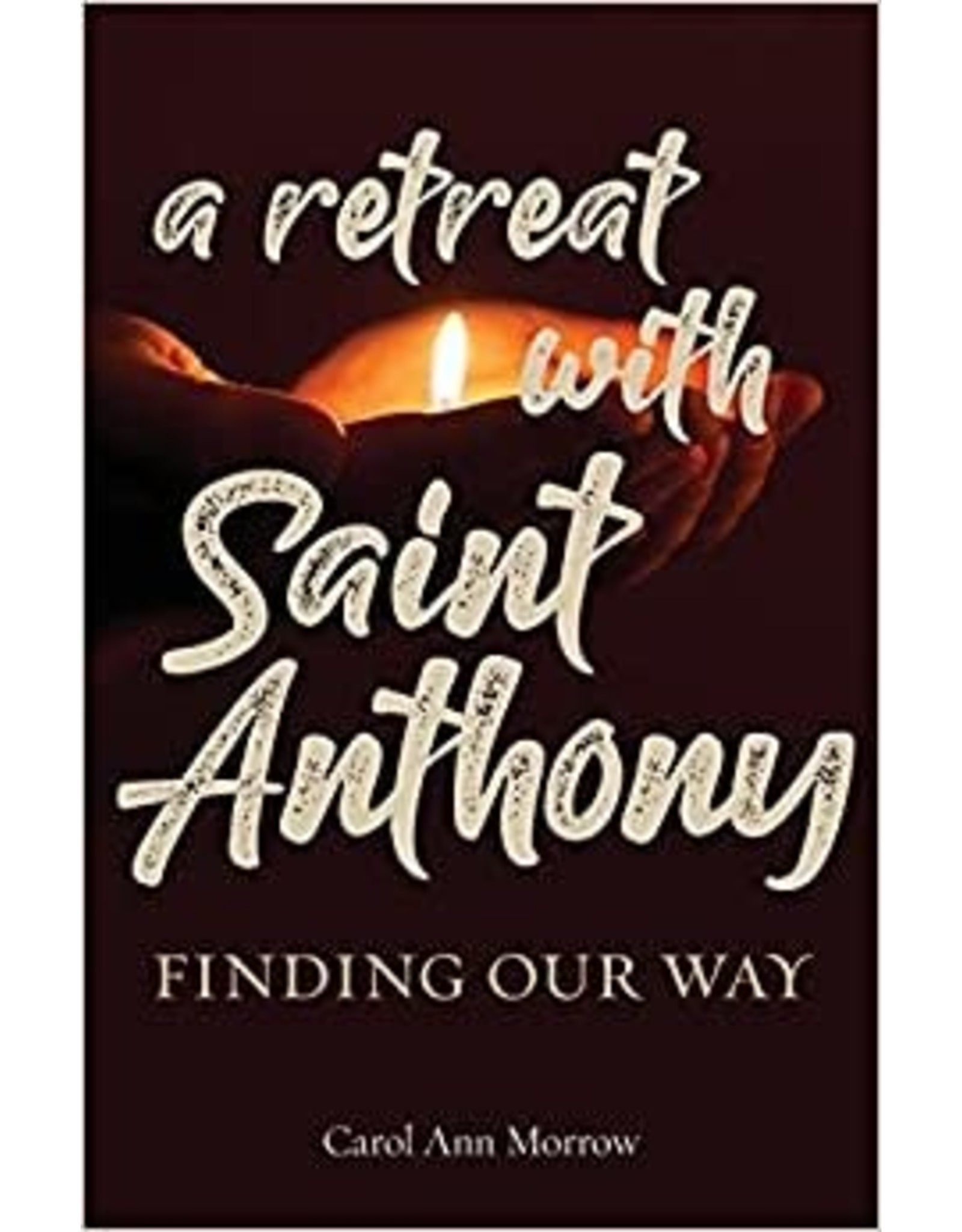 A Retreat with Saint Anthony: Finding Our Way