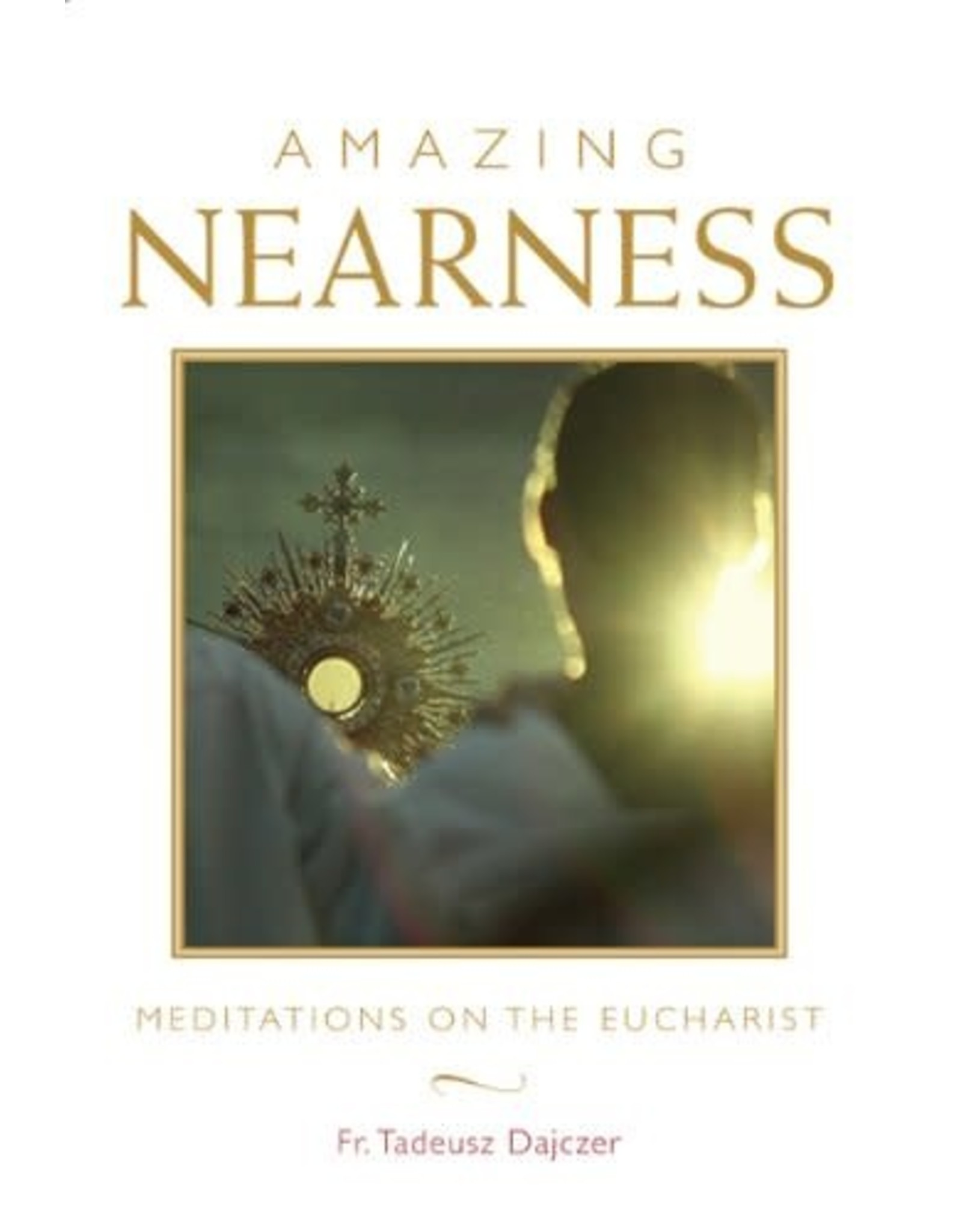 Amazing Nearness: Meditations on the Eucharist