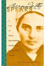 Bernadette Speaks: A Life of St. Bernadette Soubirous in Her Own Words