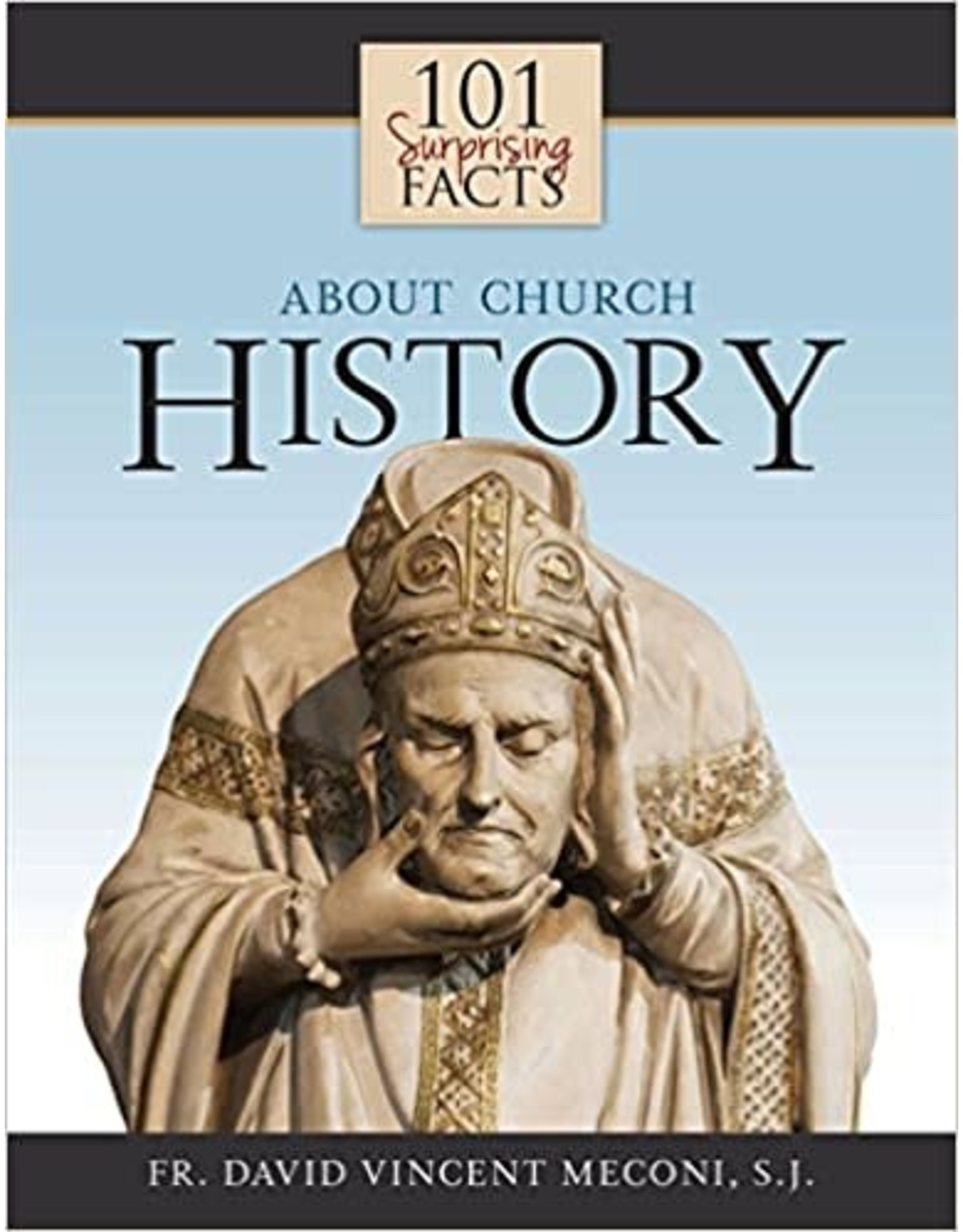 101 Surprising Facts About Church History