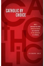 Catholic by Choice: Why I Embraced the Faith, Joined the Church, and Embarked on the Adventure of a Lifetime
