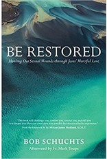 Be Restored: Healing Our Sexual Wounds through Jesus' Merciful Love