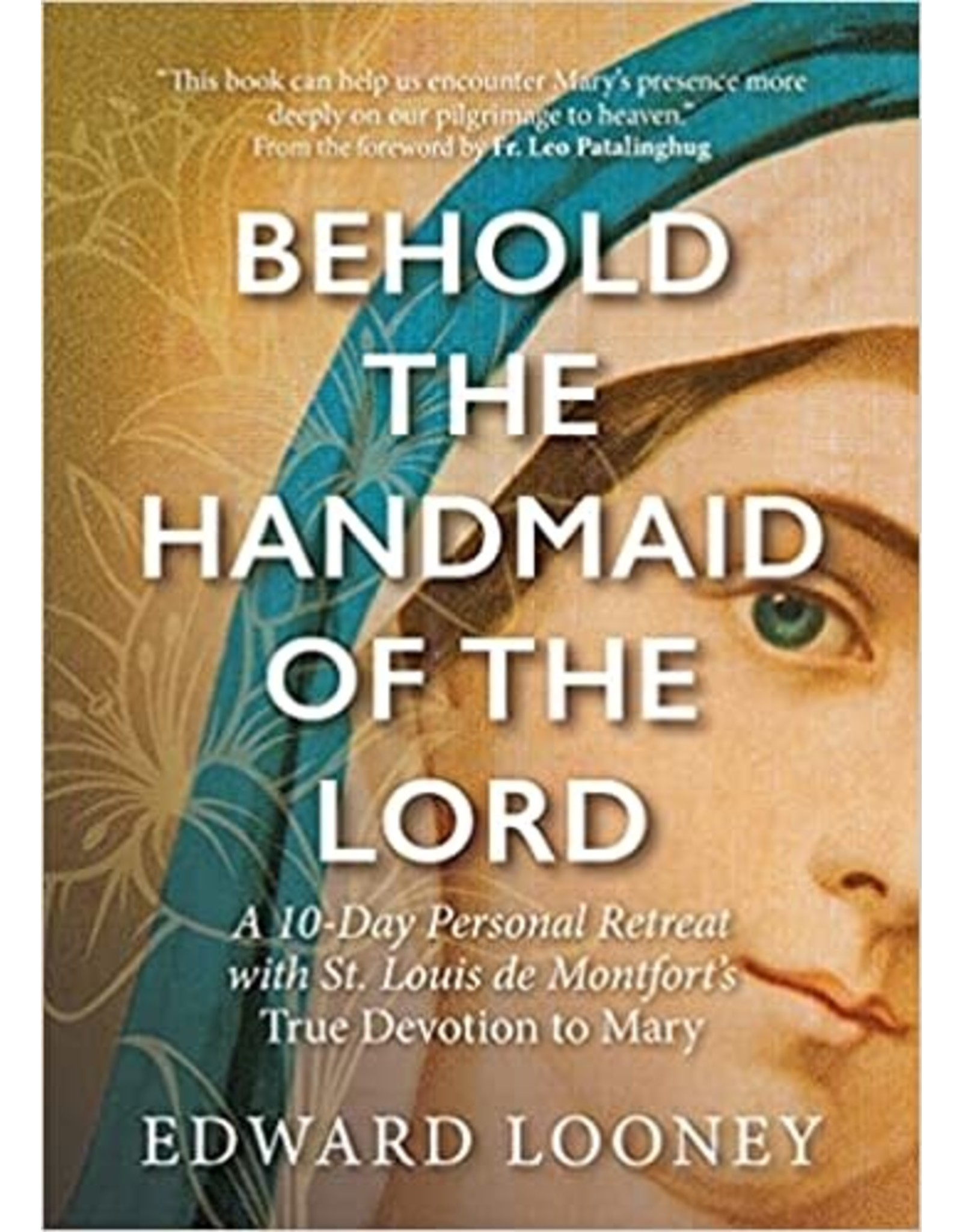 Behold the Handmaid of the Lord: A 10-Day Personal Retreat with St. Louis de Montfort's True Devotion to Mary