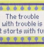 Canvas THE TROUBLE WITH TROUBLE......126-41