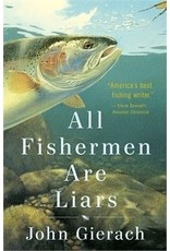 All Fishermen Are Liars by John Gierach