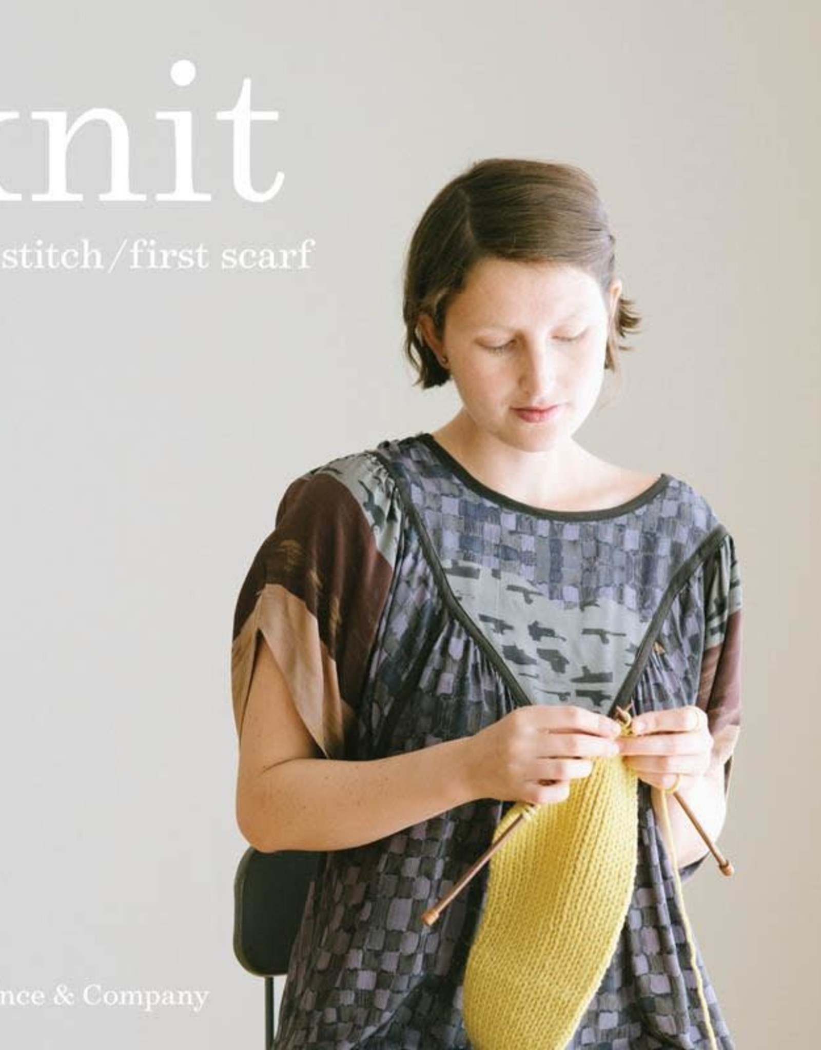 Quince & Co Knit: First Stitch / First Scarf Book