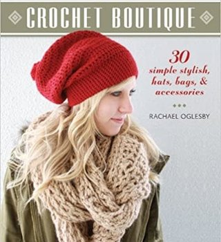 Ingram Crochet Boutique: 30 Simple Stylish Hats, Bags Accessories