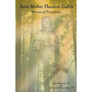 Saint Mother Theodore Guerin: Woman of Providence