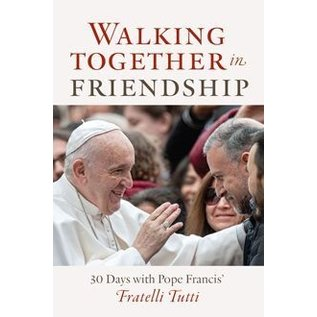 Walking Together in Friendship: 30 Days with Pope Francis' Fratelli Tutti