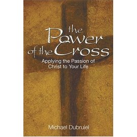 The Power of the Cross, Applying the Passion of Christ to Your Life by Michael Dubruiel - Used