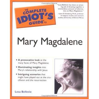 The Complete Idiot's Guide to Mary Magdalene by Lesa Bellevie - Used