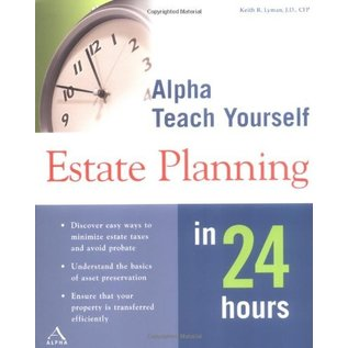 Alpha Teach Yourself Estate Planning in 24 Hours by Keith R. Lyman, J.D., CPF