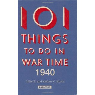 101 Things to Do in War Time 1940 by Lillie B. and Arthur C. Horth