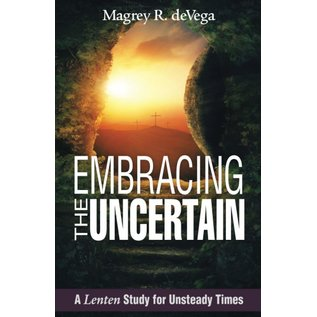 Embracing the Uncertain A Lenten Study for Unsteady Times