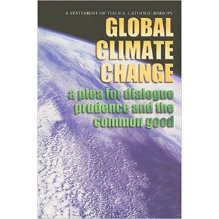 Global Climate Change: A Plea for Dialogue Prudence and the Common Good