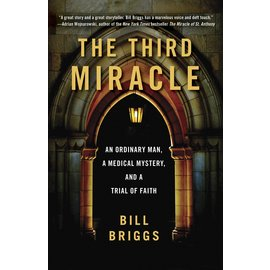 The Third Miracle: An Ordinary Man, A Medical Mystery, and a Trail of Faith