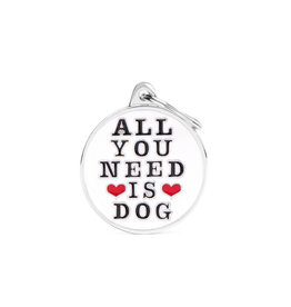MyFamily Tag - All You Need is Dog