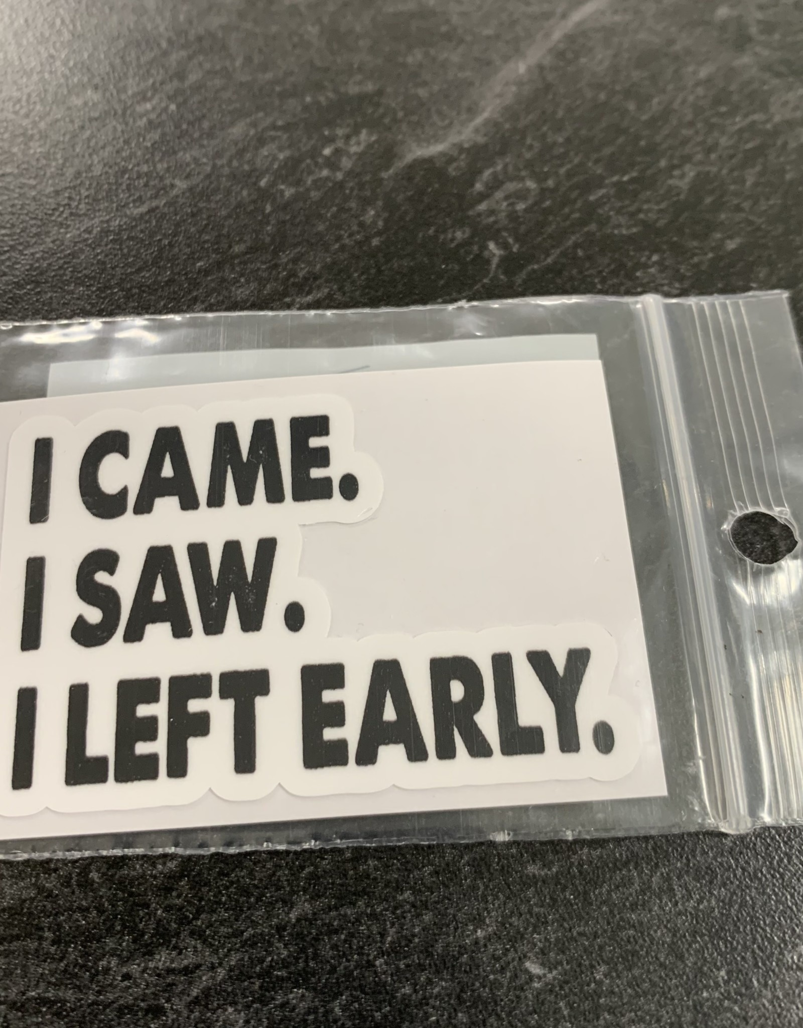 I CAME I LEFT EARLY STICKER (CELL)