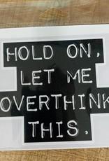 HOLD ON LET ME OVERTHINK STICKER (LARGE)