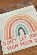 DON'T LET IDIOTS STICKER (LARGE)