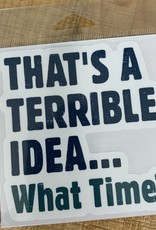 TERRIBLE IDEA WHAT TIME STICKER (LARGE)