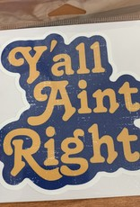 Y'ALL AINT RIGHT STICKER (LARGE)