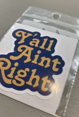 Y'ALL AINT RIGHT STICKER (CELL)